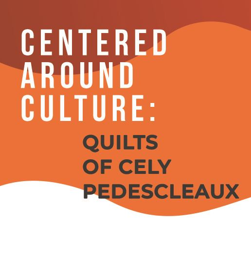 Centered Around Culture: Quilts by Cely Pedescleaux Newsflash
